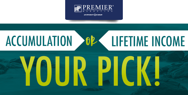 Premier Marketing® An Integrity Company | Accumulation or Lifetime Income - You Pick!
