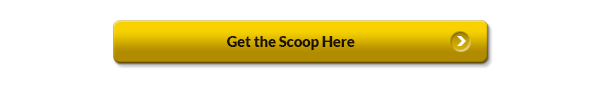 Get the Scoop Here (button)