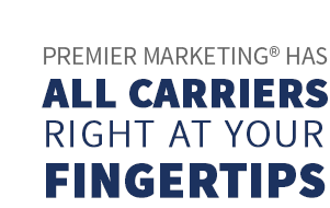 Premier Marketing® has all Carriers right at your fingertips