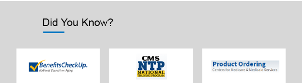 Did You Know? (BenefitsCheckUp®, CMS NTP National Training Program, Product Ordering Centers for Medicare & Medicaid Services)