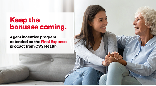 Keep the bonuses coming. Agent incentive program extended on the Final Expense product from CVS Health.