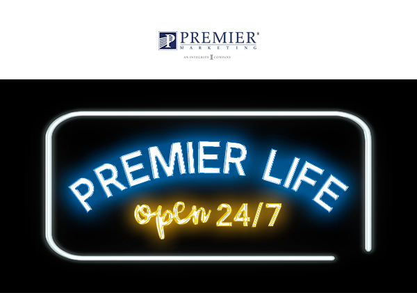 Premier Marketing | Premier Life - Open 24/7